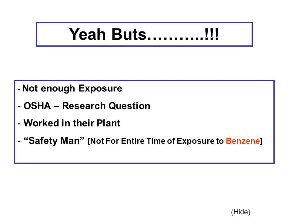 "Yeah Buts………..!!! - Not enough Exposure - OSHA – Research Question - Worked in their Plant - ""Safety Man"" [Not For Entire Time of Exposure to Benzene]"