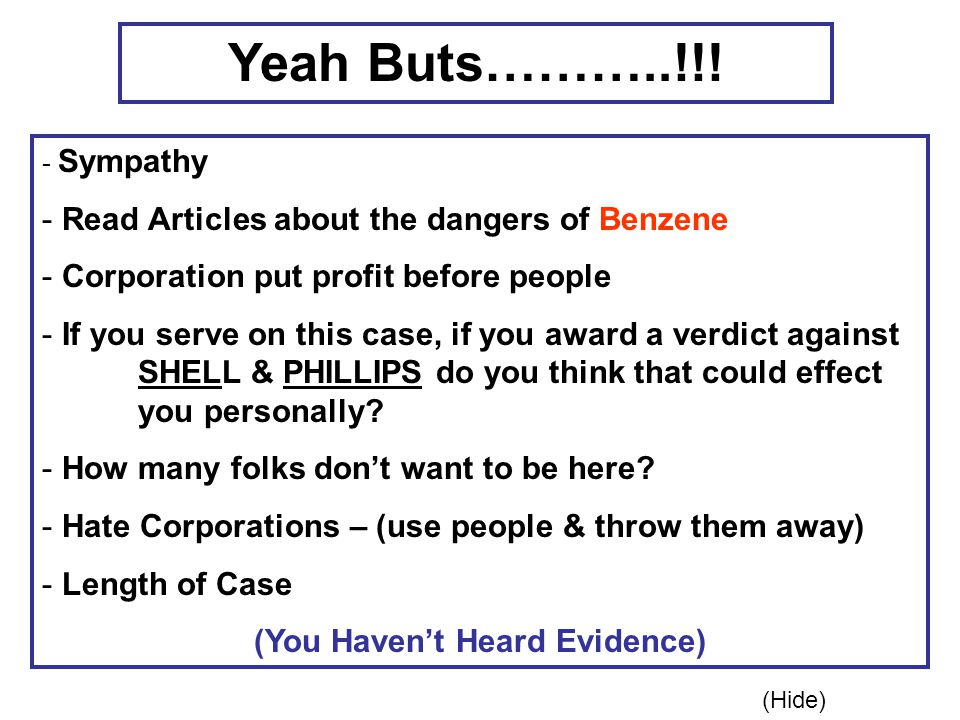 Yeah Buts………..!!! - Sympathy - Read Articles about the dangers of Benzene - Corporation put profit before people - If you serve on this case, if you a