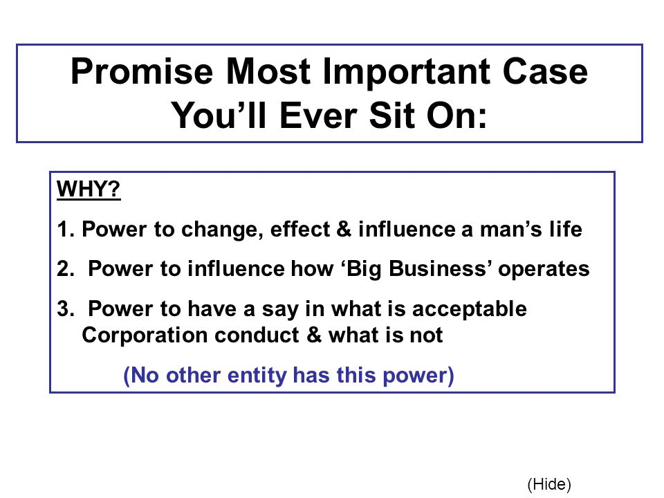 Promise Most Important Case You'll Ever Sit On: WHY? 1.Power to change, effect & influence a man's life 2. Power to influence how 'Big Business' opera