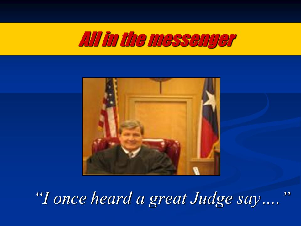 "All in the messenger All in the messenger ""I once heard a great Judge say…."""