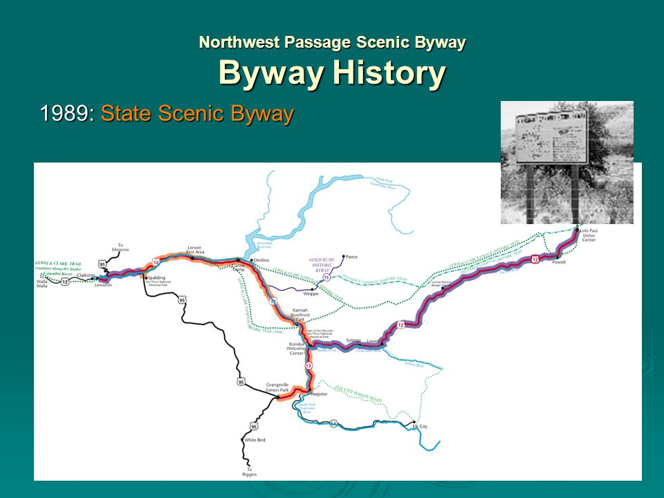 Northwest Passage Scenic Byway How the Route Evolved  Trail to the buffalo for Nez Perce and Salish  1805: Lewis & Clark Expedition  1860: Gold Rush  1877: Flight of the Nez Perce  1930: CCC road  1948: Brink-and-a-Half Club  1962: Paved highway