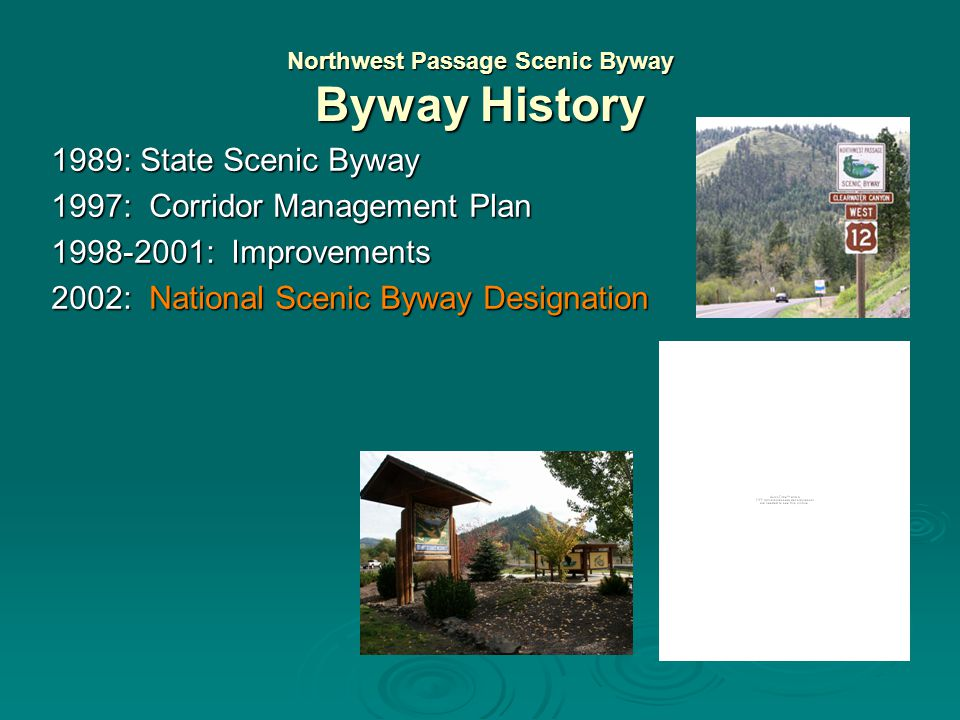 Northwest Passage Scenic Byway Byway History 1989: State Scenic Byway 1997: Corridor Management Plan 1998-2001: Improvements Transportation safety projects (passing lanes on U.S.