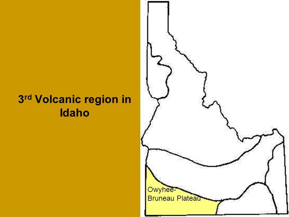 Owyhee- Bruneau Plateau 3 rd Volcanic region in Idaho