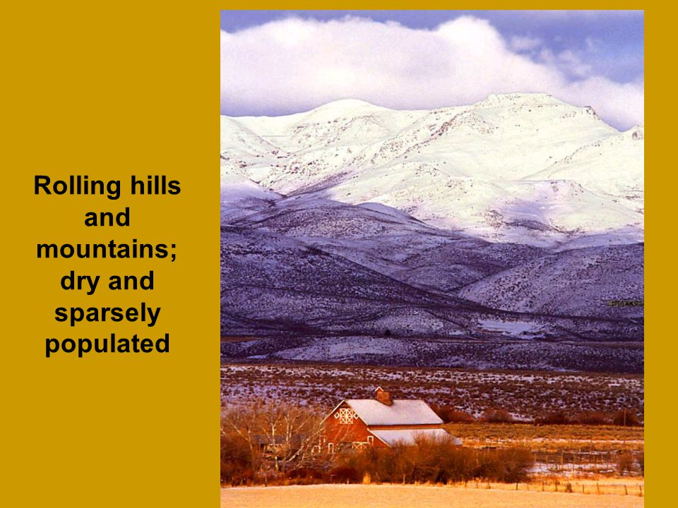 Rolling hills and mountains; dry and sparsely populated