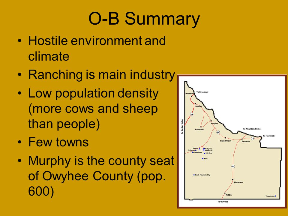 O-B Summary Hostile environment and climate Ranching is main industry Low population density (more cows and sheep than people) Few towns Murphy is the