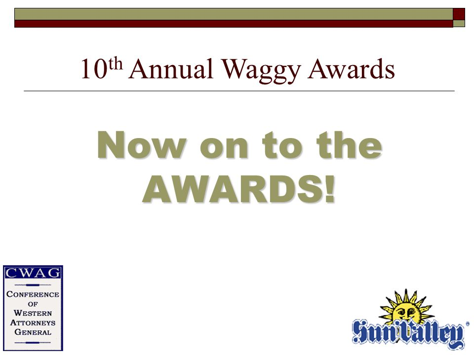 Now on to the AWARDS! 10 th Annual Waggy Awards