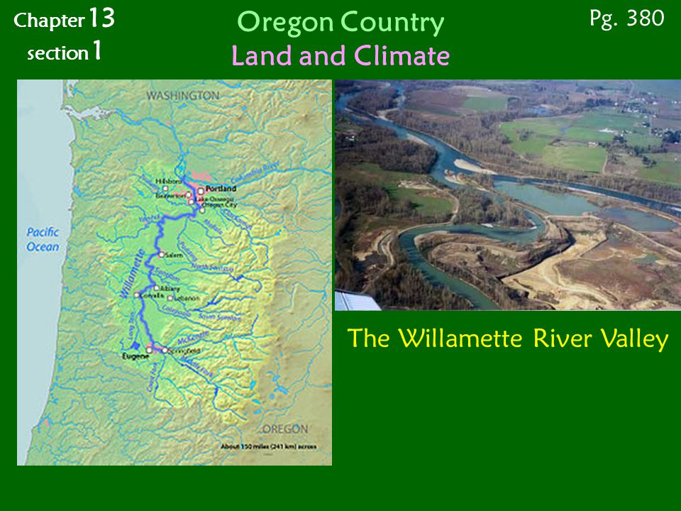 Chapter 13 section 1 Pg. 380 Oregon Country Land and Climate The Willamette River Valley