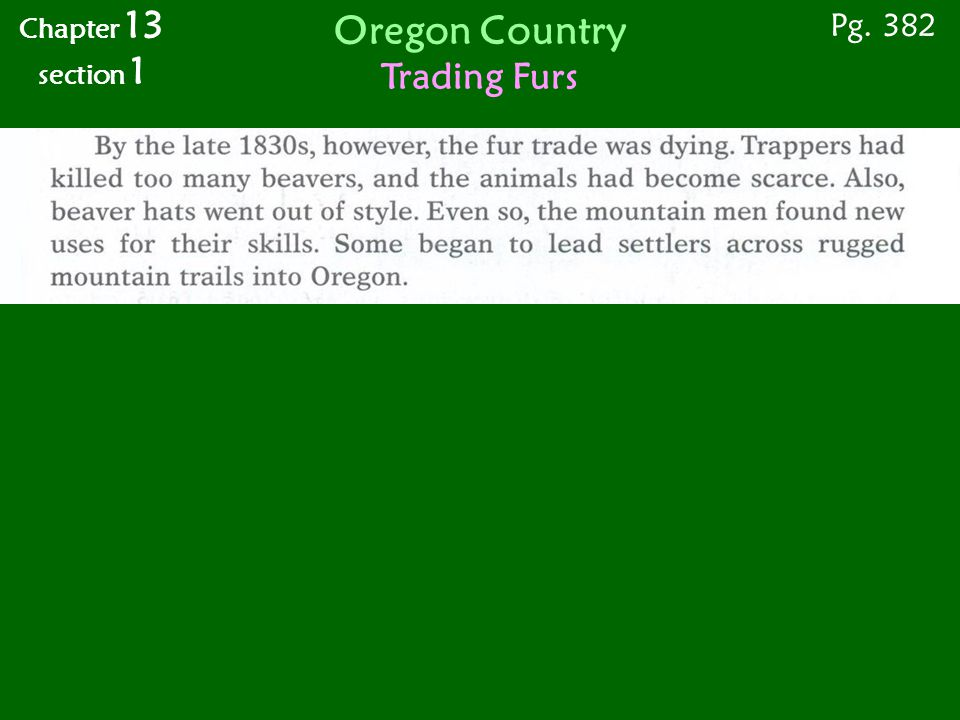 Chapter 13 section 1 Pg. 382 Oregon Country Trading Furs