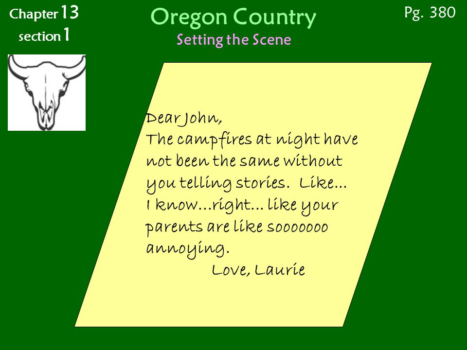 Chapter 13 section 1 Pg. 380 Oregon Country The Lure of Oregon