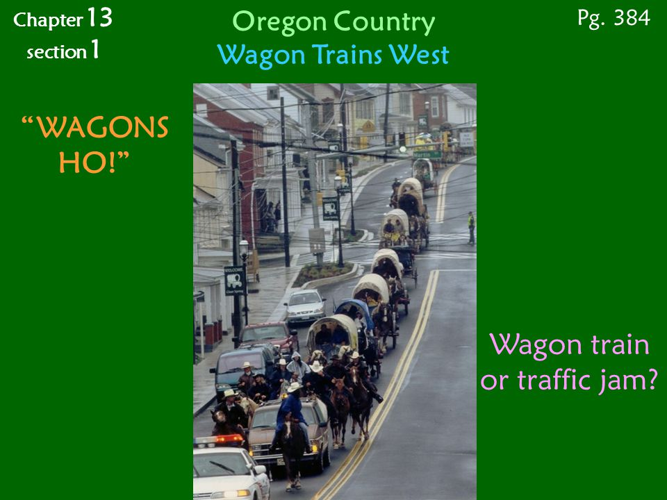 """Wagon train or traffic jam? """"WAGONS HO!"""" Pg. 384 Chapter 13 section 1 Oregon Country Wagon Trains West"""