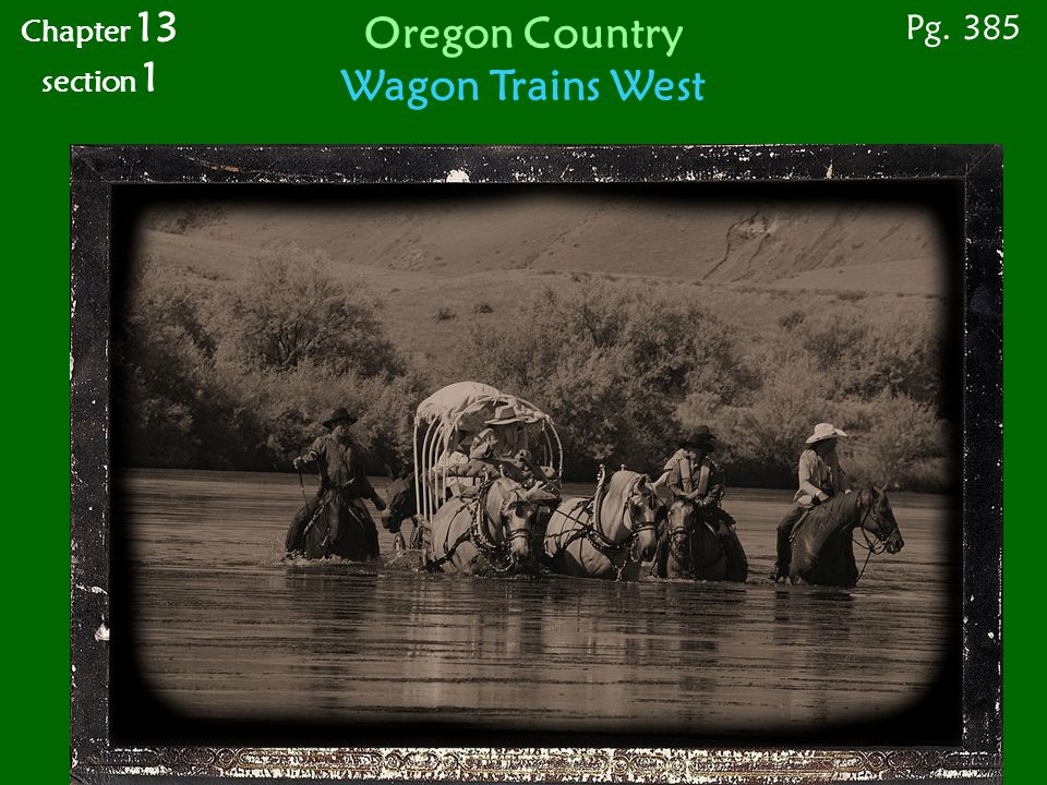 RIVER CROSSING Pg. 385 Chapter 13 section 1 Oregon Country Wagon Trains West