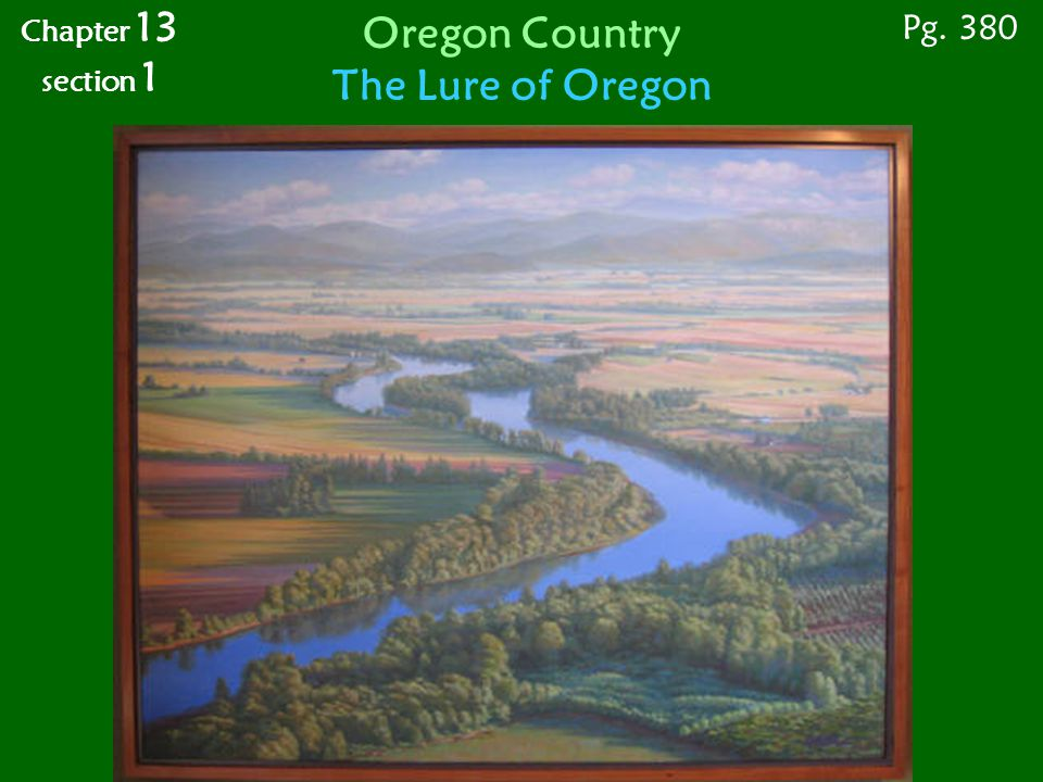 Chapter 13 section 1 Pg. 380 Oregon Country Competing Claims