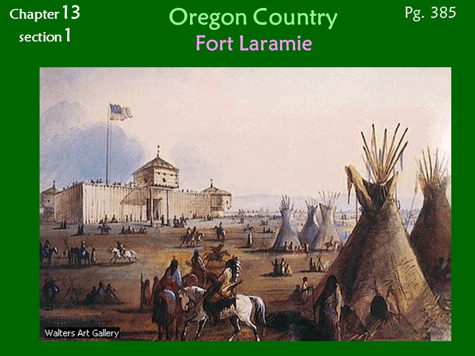 Oregon Country Fort Laramie Pg. 385 Chapter 13 section 1