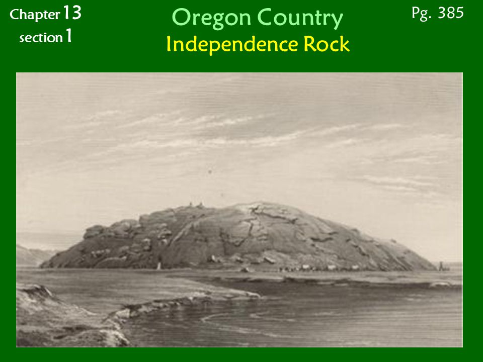 Oregon Country Independence Rock Pg. 385 Chapter 13 section 1