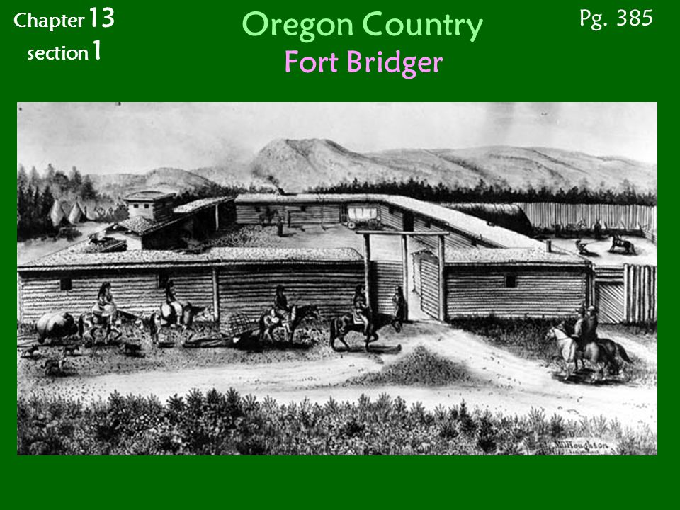 Oregon Country Fort Bridger Pg. 385 Chapter 13 section 1