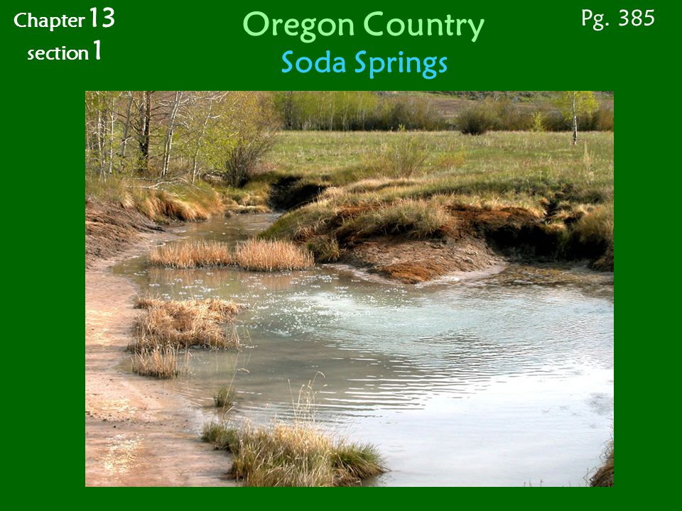 Oregon Country Soda Springs Pg. 385 Chapter 13 section 1