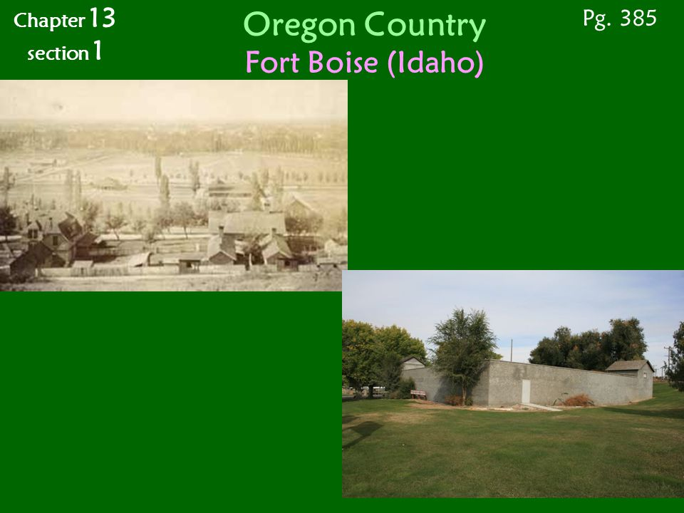 Oregon Country Fort Boise (Idaho) Pg. 385 Chapter 13 section 1