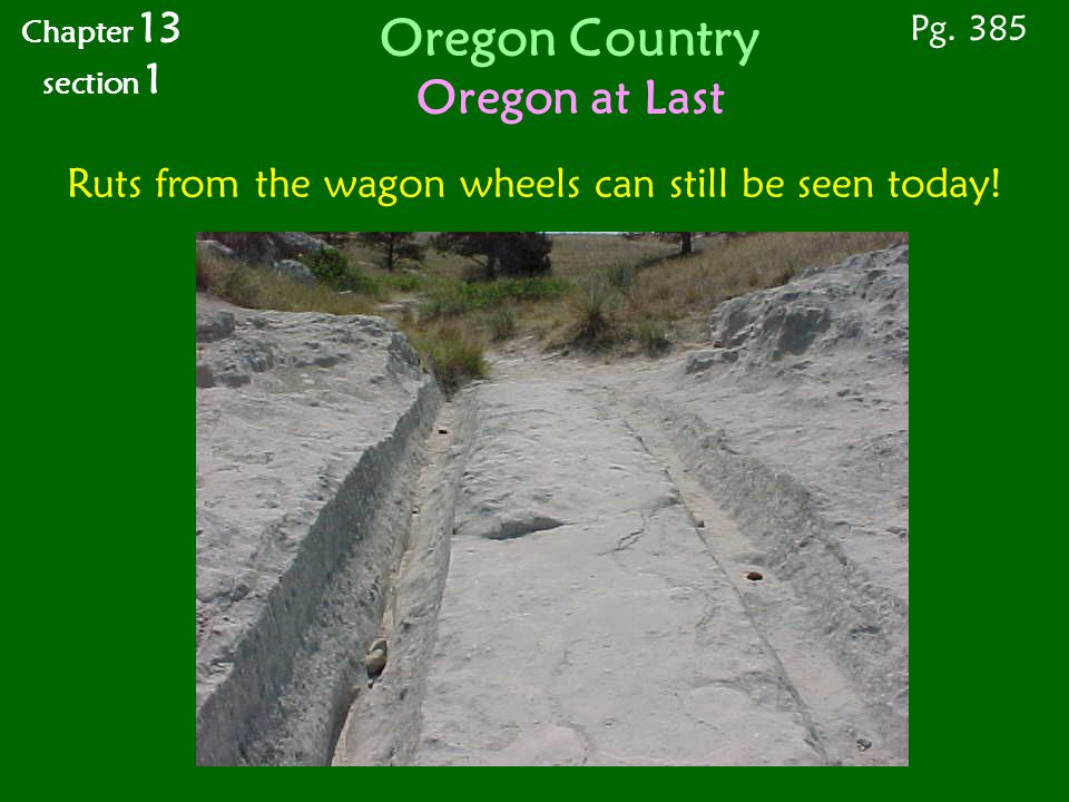 Oregon Country Oregon at Last Ruts from the wagon wheels can still be seen today.