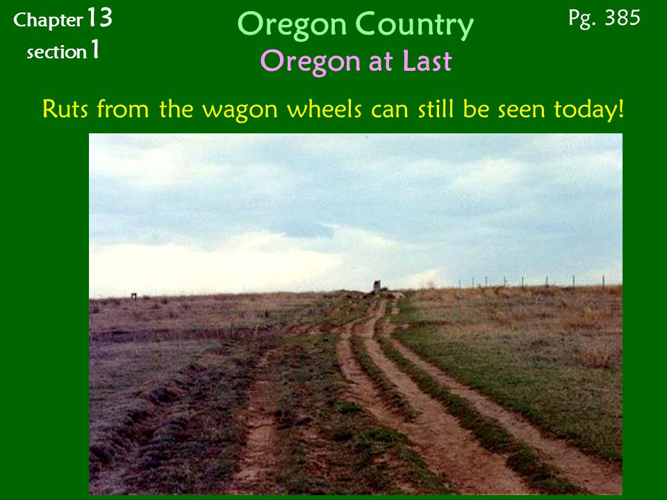 Oregon Country Oregon at Last Chapter 13 section 1 Ruts from the wagon wheels can still be seen today.