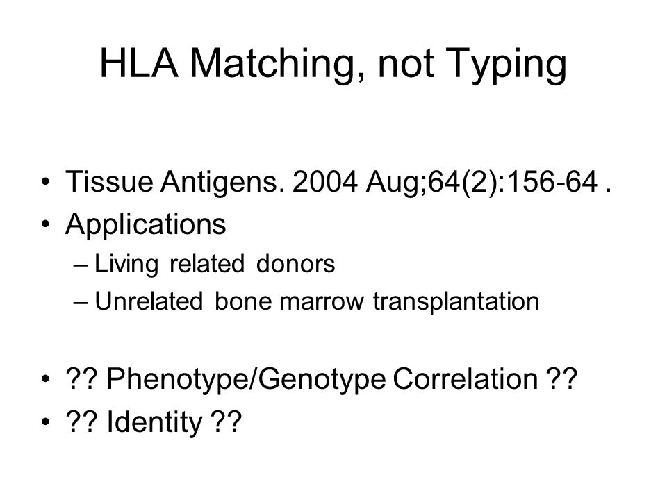HLA Matching, not Typing Tissue Antigens. 2004 Aug;64(2):156-64.