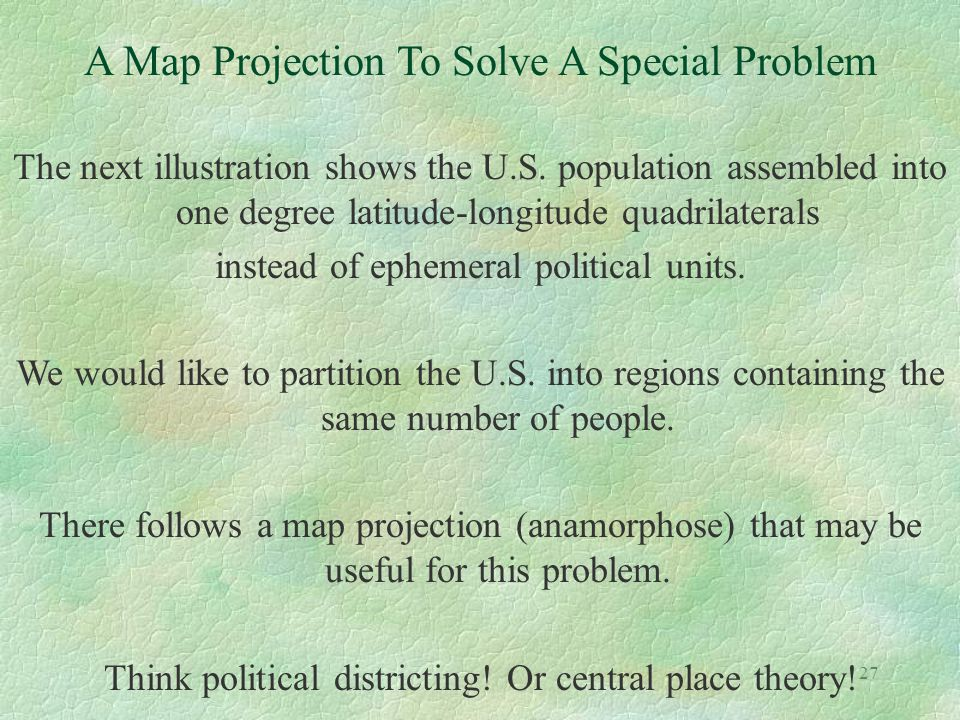 27 A Map Projection To Solve A Special Problem The next illustration shows the U.S. population assembled into one degree latitude-longitude quadrilate