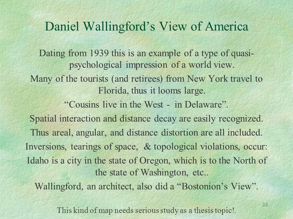38 Daniel Wallingford's View of America Dating from 1939 this is an example of a type of quasi- psychological impression of a world view. Many of the