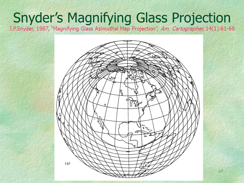 "45 Snyder's Magnifying Glass Projection J.P.Snyder, 1987, ""Magnifying Glass Azimuthal Map Projection"", Am. Cartographer, 14(1):61-68"