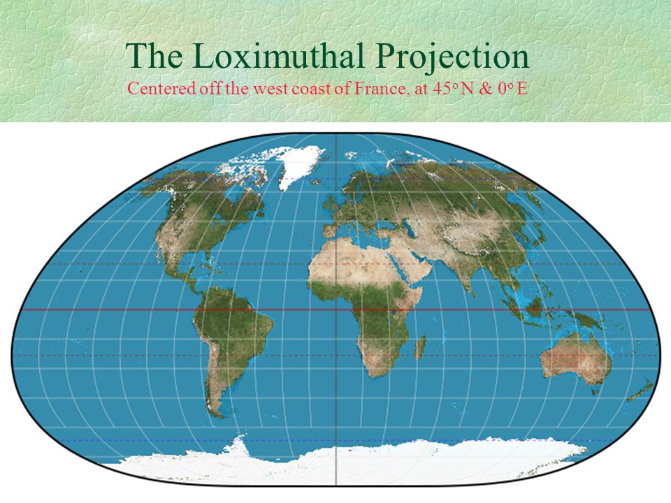 67 The Loximuthal Projection Centered off the west coast of France, at 45 o N & 0 o E