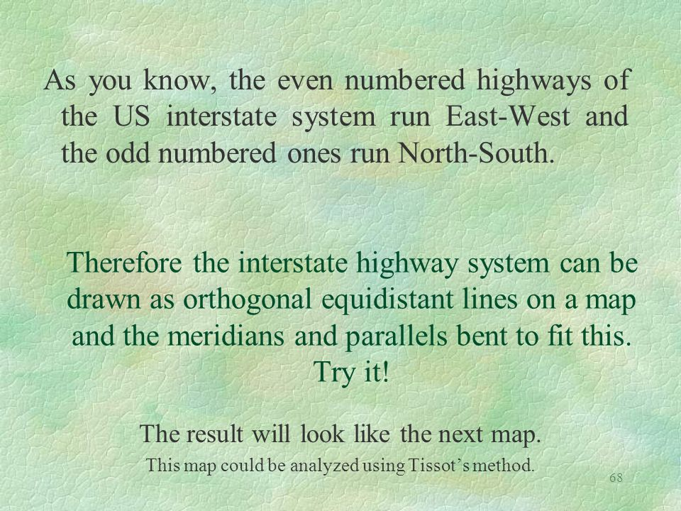 68 The result will look like the next map. This map could be analyzed using Tissot's method. Therefore the interstate highway system can be drawn as o