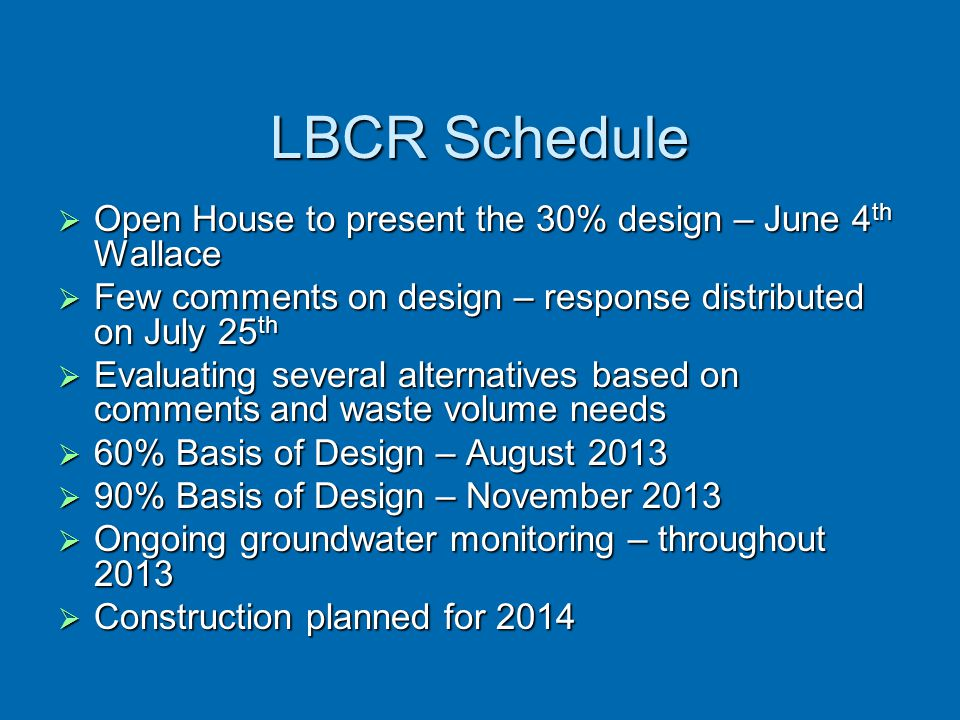 LBCR Schedule  Open House to present the 30% design – June 4 th Wallace  Few comments on design – response distributed on July 25 th  Evaluating se