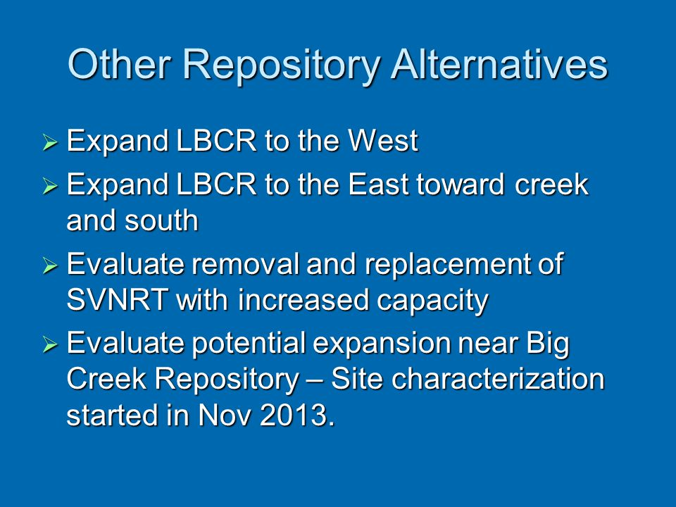 Other Repository Alternatives  Expand LBCR to the West  Expand LBCR to the East toward creek and south  Evaluate removal and replacement of SVNRT w