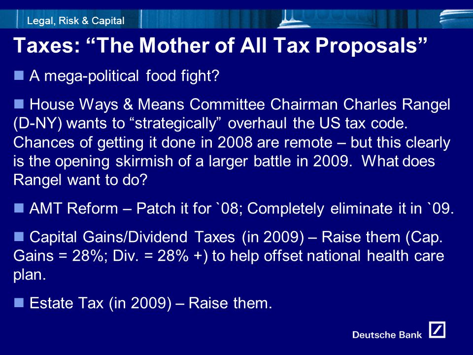 "5fld0716_Template1 Legal, Risk & Capital Taxes: ""The Mother of All Tax Proposals"" A mega-political food fight? House Ways & Means Committee Chairman C"