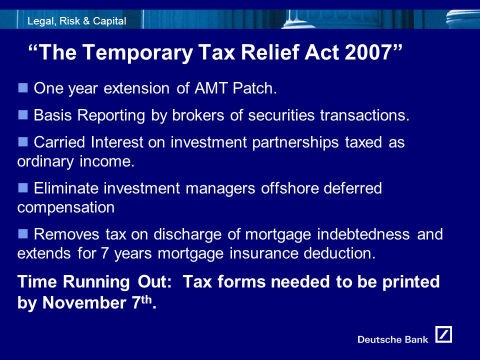 "5fld0716_Template1 Legal, Risk & Capital ""The Temporary Tax Relief Act 2007"" One year extension of AMT Patch. Basis Reporting by brokers of securities"