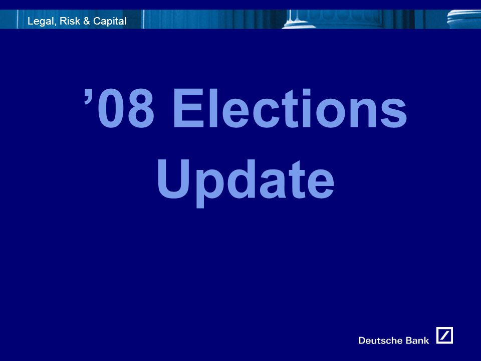 5fld0716_Template1 Legal, Risk & Capital '08 Elections Update
