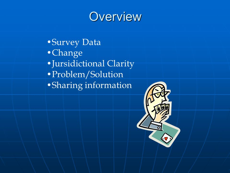 Overview Survey Data Change Jursidictional Clarity Problem/Solution Sharing information