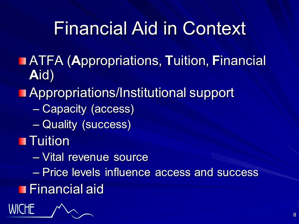 8 Financial Aid in Context ATFA (Appropriations, Tuition, Financial Aid) Appropriations/Institutional support –Capacity (access) –Quality (success) Tuition –Vital revenue source –Price levels influence access and success Financial aid