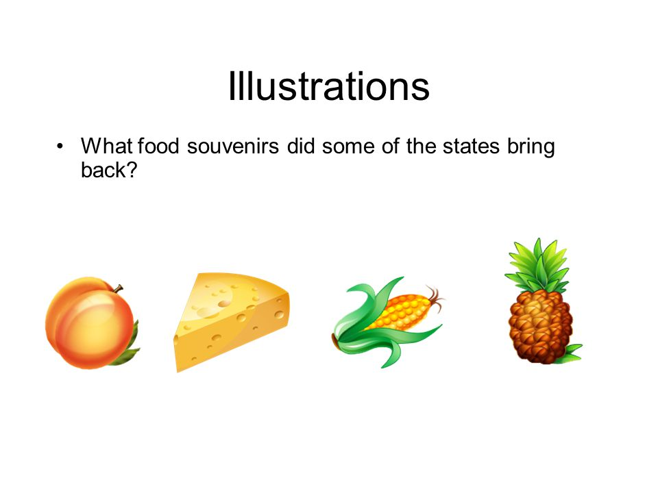 Illustrations What food souvenirs did some of the states bring back?