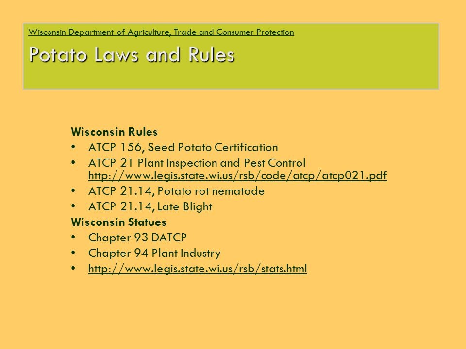 Wisconsin Rules ATCP 156, Seed Potato Certification ATCP 21 Plant Inspection and Pest Control http://www.legis.state.wi.us/rsb/code/atcp/atcp021.pdf A