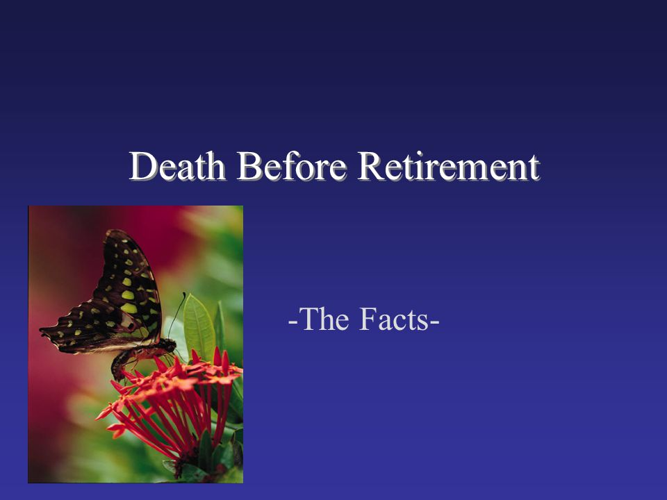 Death Before Retirement -The Facts-