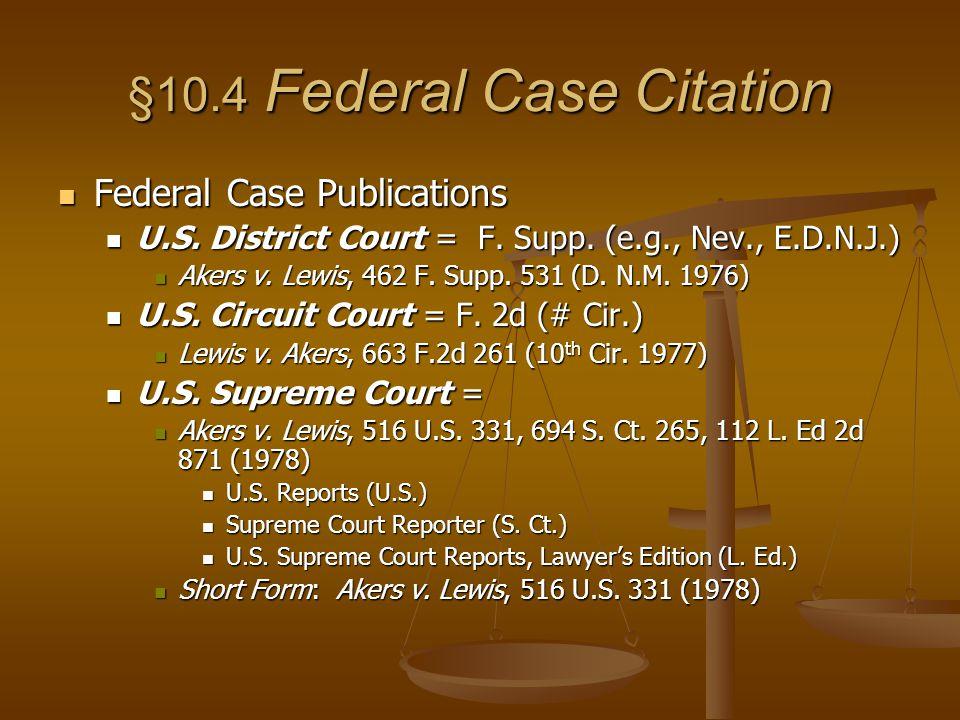 §10.4 Federal Case Citation Federal Case Publications Federal Case Publications U.S.