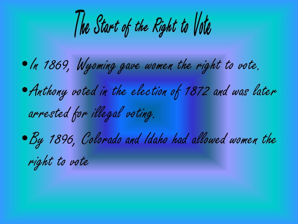 In 1869, Wyoming gave women the right to vote.