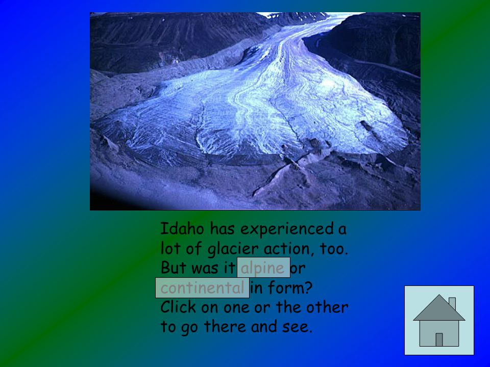 Glaciation occurs at high latitude, as well as high altitude as seen in Idaho.