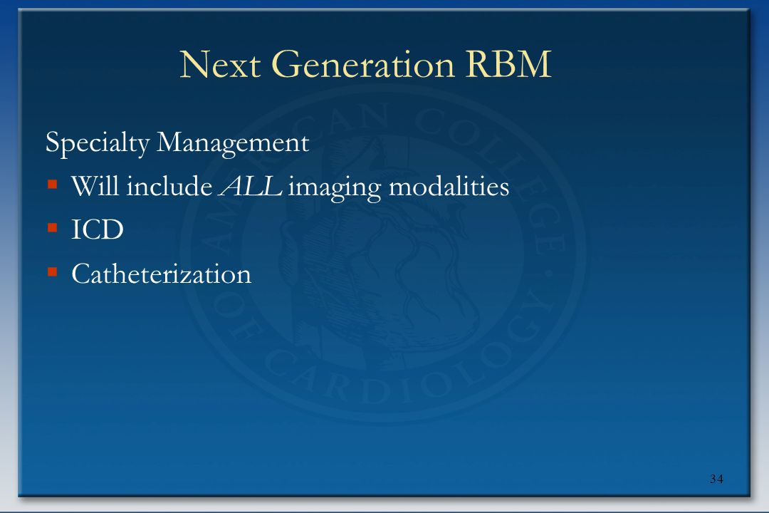 34 Next Generation RBM Specialty Management  Will include ALL imaging modalities  ICD  Catheterization