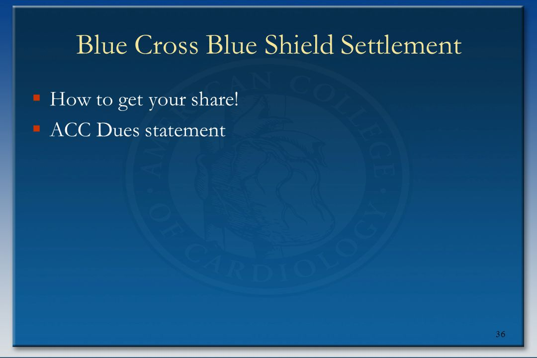 36 Blue Cross Blue Shield Settlement  How to get your share!  ACC Dues statement