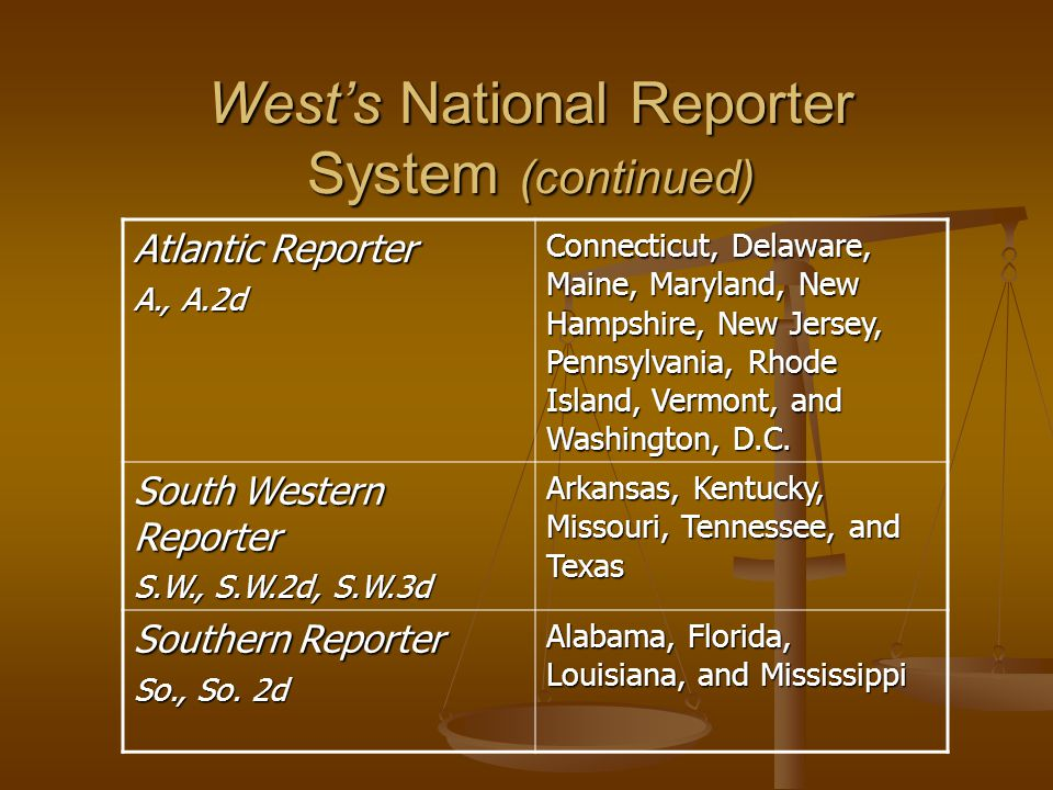 West's National Reporter System (continued) South Eastern Reporter S.E., S.E.2d Georgia, North Carolina, South Carolina, Virginia, and West Virginia