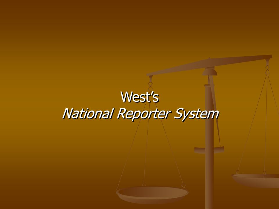 National Reporter System refers to all the West case reporters – report cases from all 50 states and all federal courts National Reporter System refers to all the West case reporters – report cases from all 50 states and all federal courts 7 regional reporters, e.g.