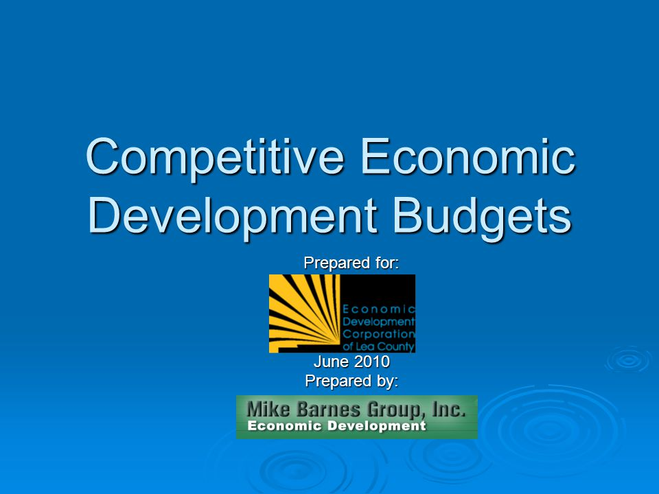 Competitive Economic Development Budgets Prepared for: June 2010 Prepared by: