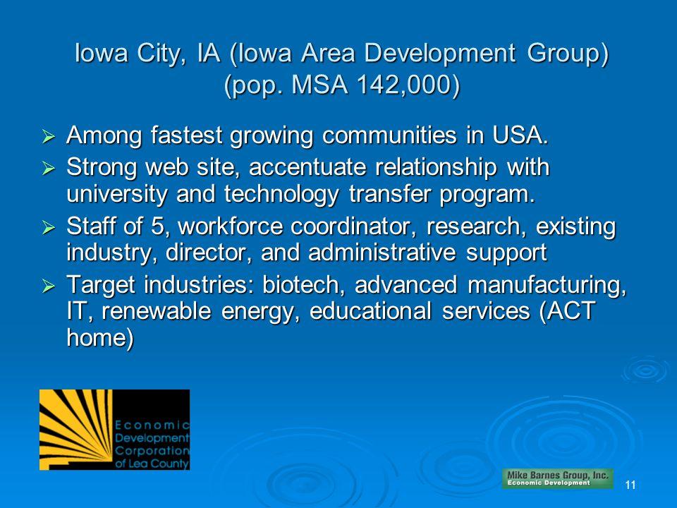 11 Iowa City, IA (Iowa Area Development Group) (pop. MSA 142,000)  Among fastest growing communities in USA.  Strong web site, accentuate relationsh