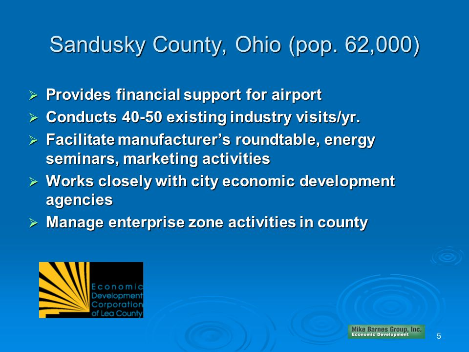Sandusky County, Ohio (pop. 62,000)  Provides financial support for airport  Conducts 40-50 existing industry visits/yr.  Facilitate manufacturer's