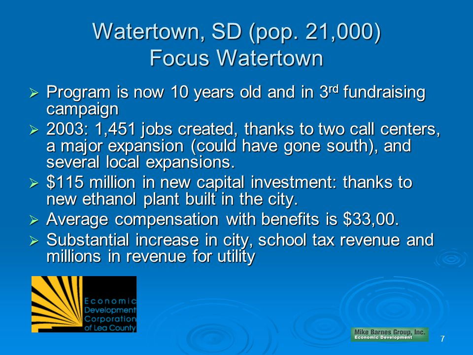 Watertown, SD (pop. 21,000) Focus Watertown  Program is now 10 years old and in 3 rd fundraising campaign  2003: 1,451 jobs created, thanks to two c
